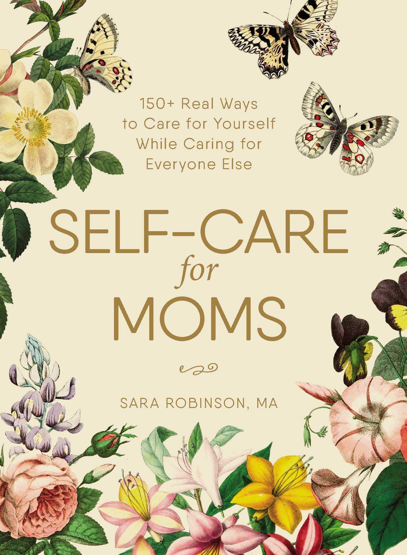Self-Care For Moms: 150+ Real Ways To Care For Yourself While Caring For Everyone Elseby Sara Robinson
