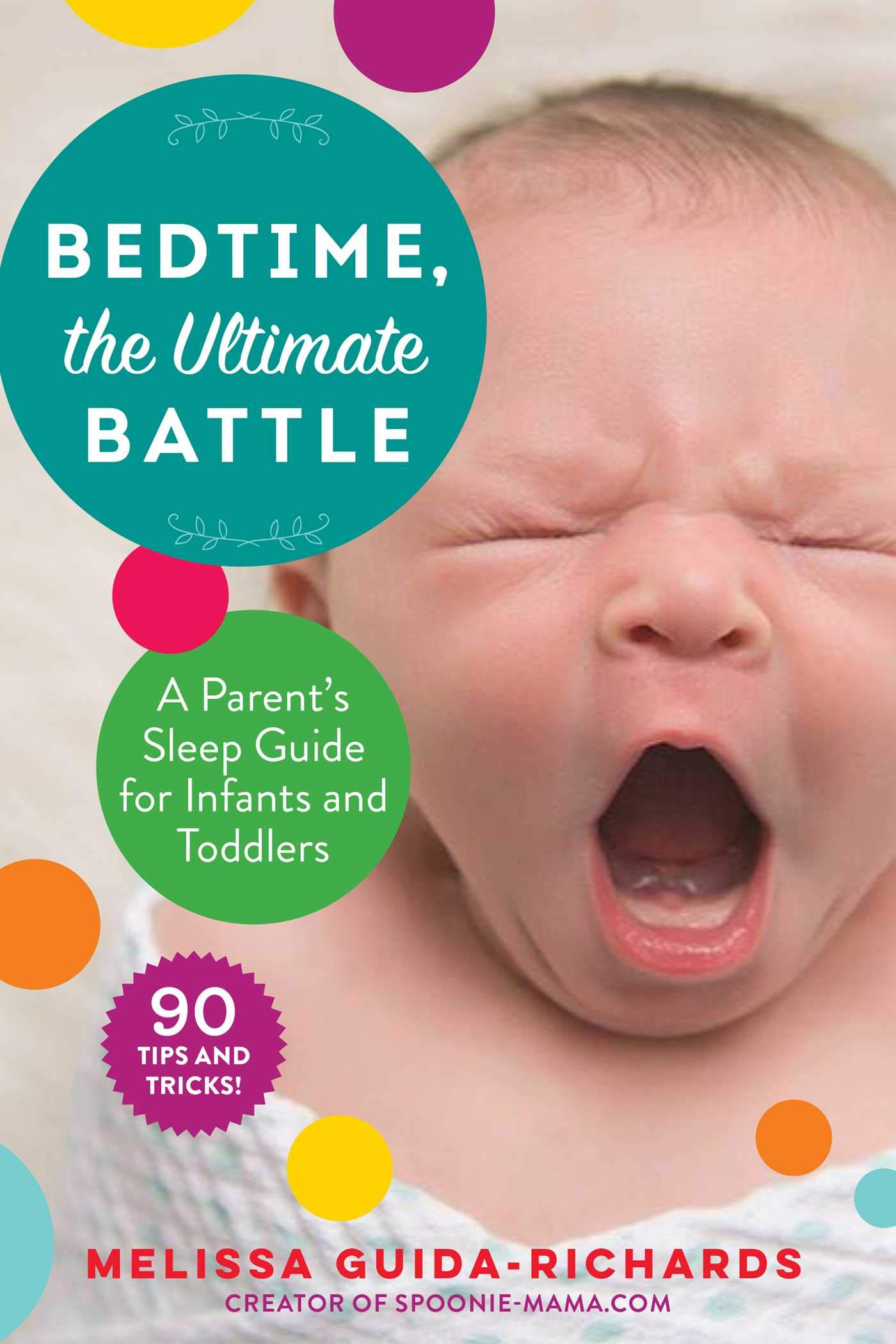 Bedtime, the Ultimate Battle: A Parent's Sleep Guide for Infants and Toddlers by Melissa Guida-Richards