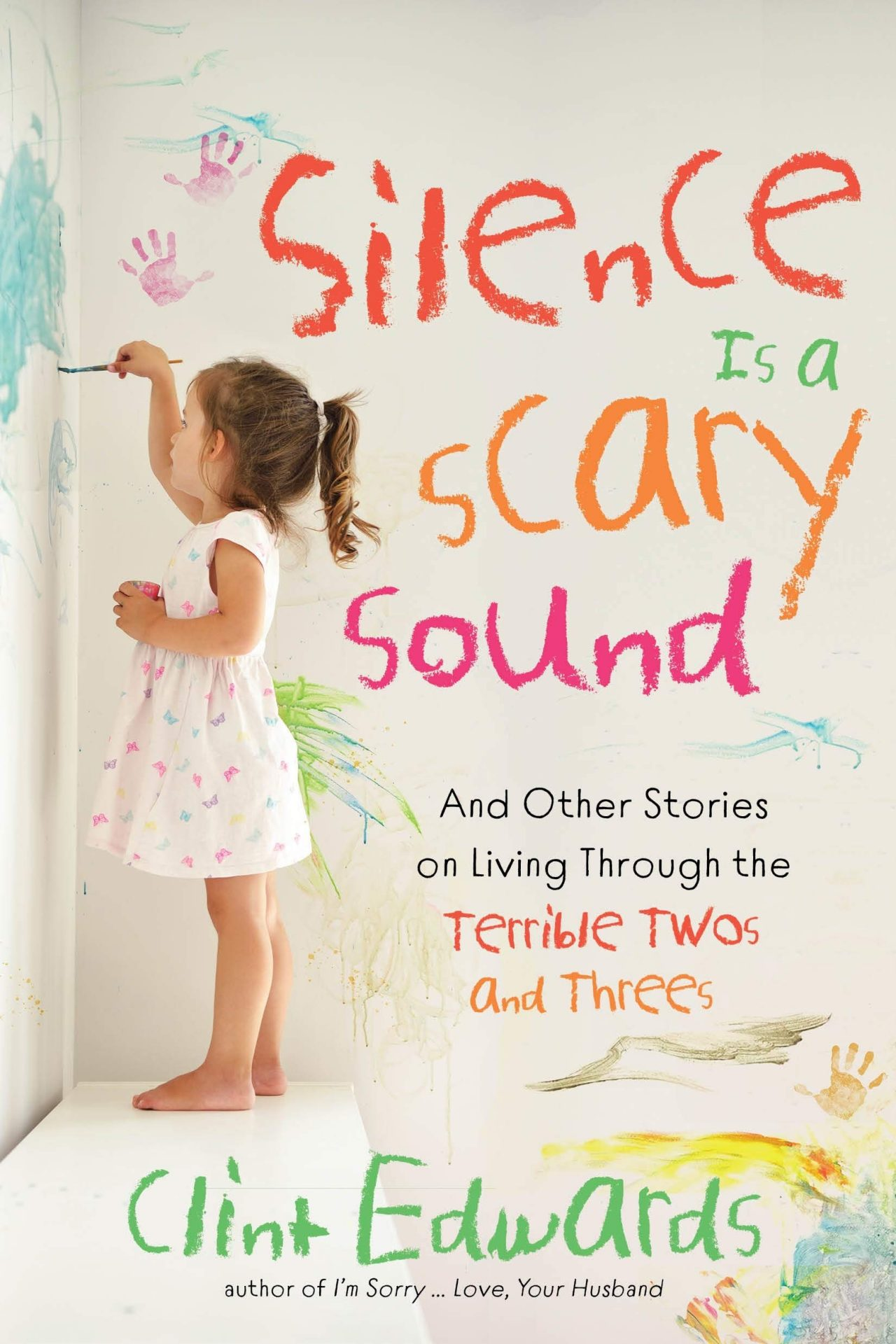 Silence is a Scary Sound: And Other Stories on Living Through the Terrible Twos and Threesby Clint Edwards