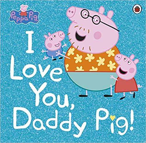 Peppa Pig I Love You, Daddy Pig! Book